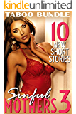 Sinful Mothers 3 (10 Short Stories of Taboo Mature Older MILF Cougars and Young, Hard, First Time Men Romance Collection)