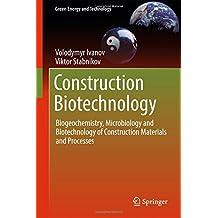 Construction Biotechnology: Biogeochemistry, Microbiology and Biotechnology of Construction Materials and Processes