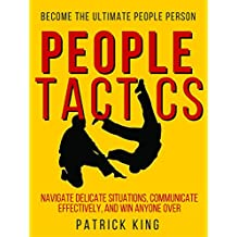 People Tactics: Become the Ultimate People Person - Strategies to Navigate Delicate Situations, Communicate Effectively, and Win Anyone Over (People Skills) (English Edition)