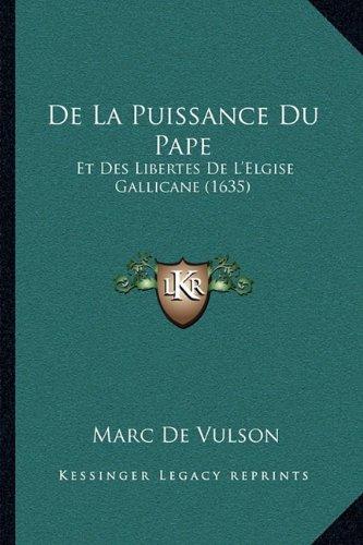 de La Puissance Du Pape: Et Des Libertes de L'Elgise Gallicane (1635)