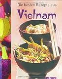 Die besten Rezepte aus Vietnam
