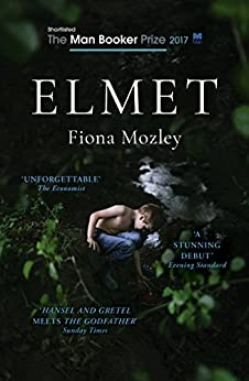 Elmet: SHORTLISTED FOR THE MAN BOOKER PRIZE 2017 by [Mozley, Fiona]