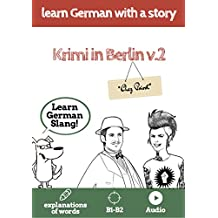 Learn German with a story. Krimi in Berlin. V2: The fast and easy way to learn German. Explanation of words. B1-B2. With audio (German Edition)
