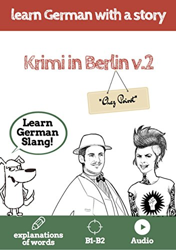 Learn German with a story. Krimi in Berlin. V2: The fast and easy way to learn German. Explanation of words. B1-B2. With audio V2 Audio