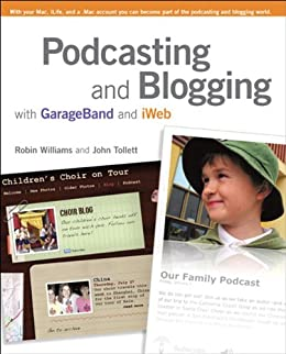 Podcasting and Blogging with GarageBand and iWeb eBook by [Williams, Robin, Tollett, John]