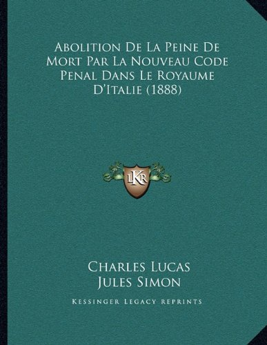 Abolition de La Peine de Mort Par La Nouveau Code Penal Dans Le Royaume D'Italie (1888) par Charles Lucas, Jules Simon
