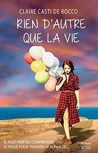 Rien d'autre que la vie par Claire Casti de Rocco