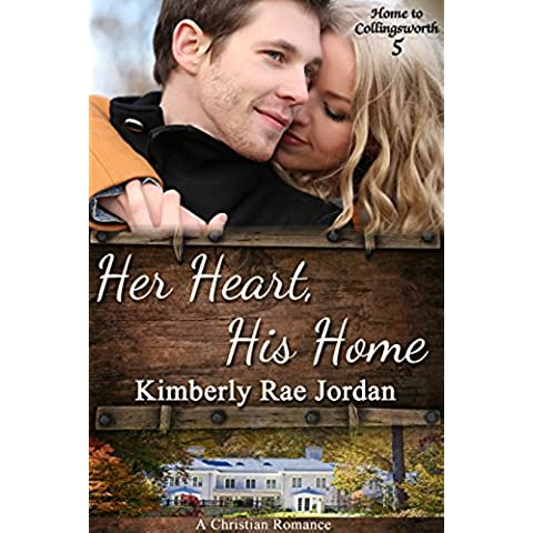 Her Heart, His Home: A Christian Romance (Home to Collingsworth Book 5) (English Edition)