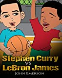 Stephen Curry vs LeBron James: Who Is Better? The Children's Book. Awesome Illustrations. Fun, Inspirational and Motivational Stories of the Two Greatest Basketball Players in History.