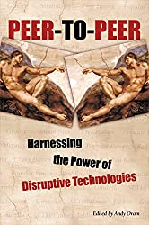 Peer-to-Peer: Harnessing the Disruptive Potential of Collaborative Networking: Harnessing the Power of Disruptive Technologies