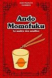 Ando Momofuku - Le maître des nouilles