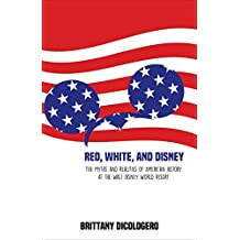 Red, White, and Disney: The Myths and Realities of American History at the Walt Disney World Resort (English Edition)