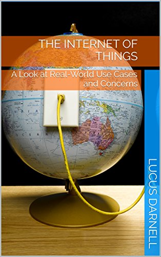 The Internet of Things: A Look at Real-World Use Cases and Concerns (English Edition)
