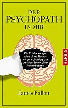 Der Psychopath in mir: Die Entdeckungsreise eines Naturwissenschaftlers zur dunklen Seite seiner Persönlichkeit von [Fallon, James]