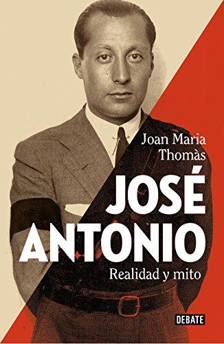 José Antonio: Realidad y mito por Joan Maria Thomàs