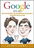 Google Speaks: Secrets of the World′s Greatest Billionaire Entrepreneurs, Sergey Brin and Larry Page