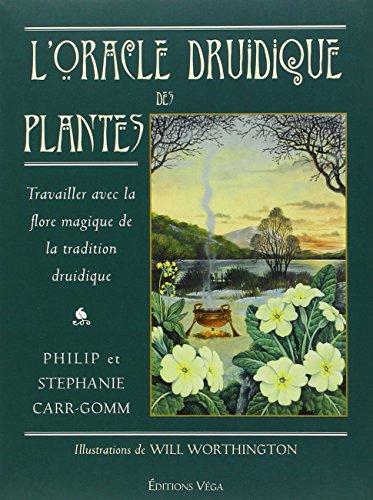 L'oracle druidique des plantes : Travailler avec la flore magique de la tradition druidique par Philip Carr-Gomm