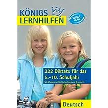 Königs Lernhilfen: 222 Diktate für die 5.-10. Klasse: Mit Übungen zur Rechtschreibung und Grammatik