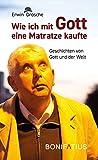 Erwin Grosche ´Wie ich mit Gott eine Matratze kaufte: Geschichten von Gott und der Welt´ bestellen bei Amazon.de