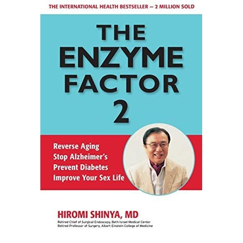 [(The Enzyme Factor 2: Reverse Aging, Stop Alzheimers, Prevent Diabetes, Improve Your Sex Life)] [Author: Hiromi Shinya] published on (April, 2014)