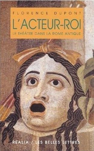 L'acteur-roi: le théatre à Rome par Florence Dupont