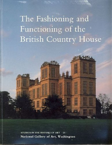 The Fashioning and Functioning of the British Country House (Studies in the History of Art) by Gervase Jackson-Stops (1989-10-01)