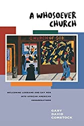 A Whosoever Church: Welcoming Lesbians and Gay Men into African American Congregations by Gary David Comstock (2001-03-01)