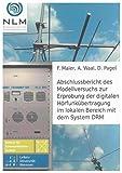 Abschlussbericht des Modellversuchs zur Erprobung der digitalen Hörfunkübertragung im lokalen Bereich mit dem System DRM