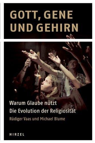 Gott, Gene und Gehirn: Warum Glaube nützt - Die Evolution der Religiosität by Michael Blume(21. November 2011)