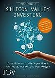 'Silicon Valley Investing: Investieren in die Superstars von heute, morgen und üb...' von Thomas Rappold