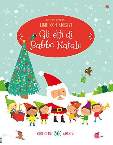 Gli elfi di Babbo Natale. Con adesivi. Ediz. a colori (Libri regalo) por Fiona Watt