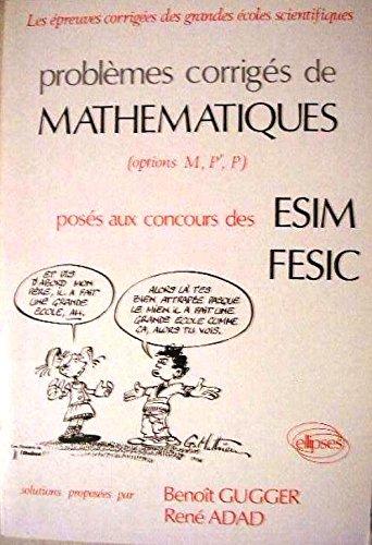 PROBLEMES CORRIGES DE MATHEMATIQUES POSES AUX CONCOURS DES ESIM FESIC. Options M, P', P