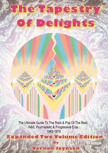 Tapestry of Delights: Expanded Two-Volume Edition: The Ultimate Guide to UK Rock & Pop of the Beat, R&B, Psychedelic and Progressive Eras 1963-1976 (2 volumi)