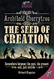Archibald Cherrytree and the Seed of Creation: Somewhere between the past, the present and, just outside.