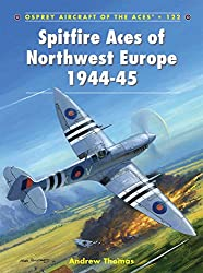 Spitfire Aces of Northwest Europe 1944-45 (Aircraft of the Aces, Band 122)