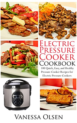 electric-pressure-cooker-cookbook-100-quick-easy-and-healthy-pressure-cooker-recipes-for-electric-pr