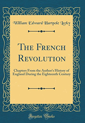 The French Revolution: Chapters From the Author's History of England During the Eighteenth Century (Classic Reprint)