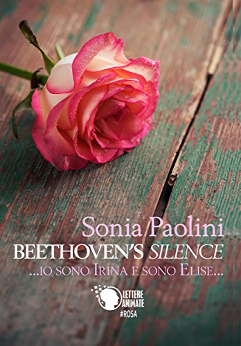 Beethoven's Silence - Io sono Irina e sono Elise di [Paolini, Sonia]