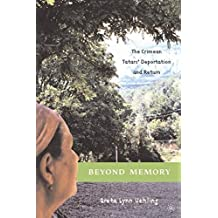 Beyond Memory: The Crimean Tatars' Deportation and Return (Anthropology, History and the Critical Imagination)