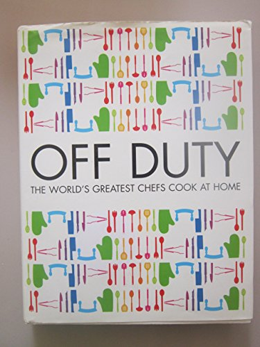 Off Duty: The Worlds Greatest Chefs Cook at Home by Raymond; Oliver, Jamie; Smith, Delia; Keller, Thomas; Lawson, Nigella; Roux, Michel Blanc (27-Jun-1905) Hardcover