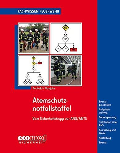 Atemschutznotfallstaffel: vom Sicherheitstrupp zur ANS/ANTS - Einsatzgrundsätze - Aufgabenstellung - Bedarfsplanung - Installation einer ANS - Ausrüstung und Gerät - Ausbildung - Einsatz