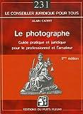 Le photographe: Guide pratique et juridique pour le professionnel et l'amateur