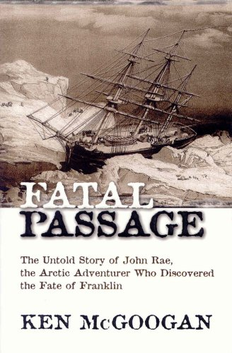 Fatal Passage: The Untold Story of John Rae the Arctic Adventurer Who Discovered the Fate of Franklin