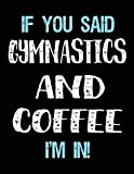 If You Said Gymnastics And Coffee I'm In: Blank Sketch, Draw and Doodle Book - Dartan Creations, Tara Hayward