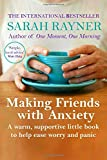 Making Friends with Anxiety: A warm, supportive little book to ease worry and panic - 2017 edition