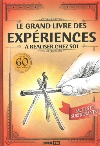 Le grand livre des expériences à réaliser chez soi