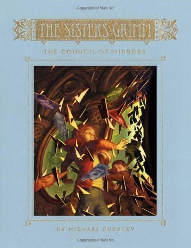 The Council of Mirrors (The Sisters Grimm, Book 9) by Buckley, Michael (4/19/2012)