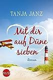 Mit dir auf Düne sieben von Tanja Janz