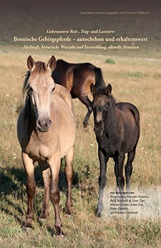 Liebenswerte Reit-, Trag- und Lasttiere: Bosnische Gebirgspferde - autochthon und erhaltenswert: Herkunft, historische Wurzeln und Entwicklung, aktuelle Situation
