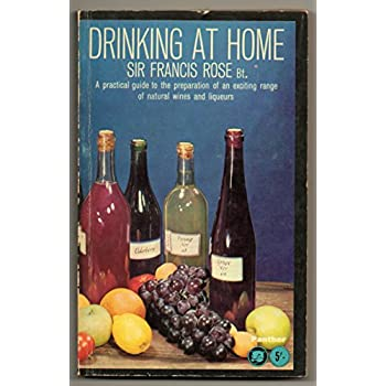 Drinking at Home: A Practical Guide to the Preparation of an Exciting Range of Natural Wines and Liqueurs